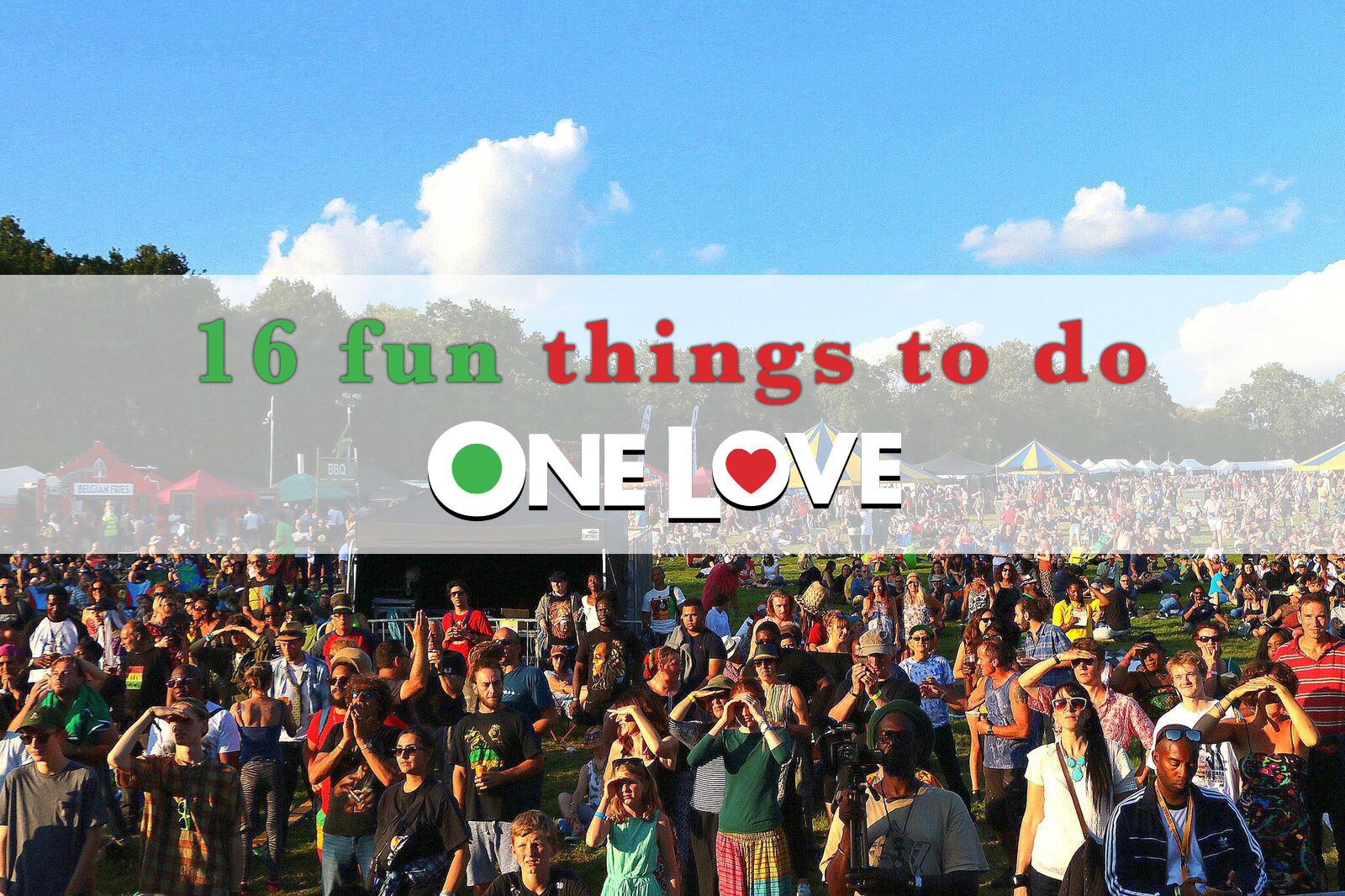 16 fun things to do at One Love
